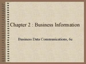 Chapter 2 Business Information Business Data Communications 6