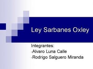 Ley Sarbanes Oxley Integrantes Alvaro Luna Calle Rodrigo