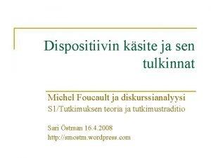 Dispositiivin ksite ja sen tulkinnat Michel Foucault ja