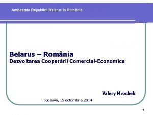 Ambasada Republicii Belarus n Romnia Belarus Romnia Dezvoltarea