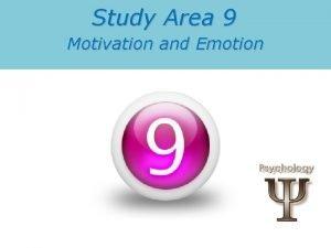Study Area 9 Motivation and Emotion Motivation Motivation