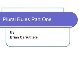 Plural Rules Part One By Brian Carruthers Plural