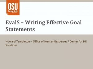 Eval S Writing Effective Goal Statements Howard Templeton