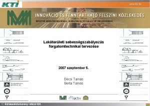 www kti hu Lakterleti sebessgszablyozs forgalomtechnikai tervezse 2007