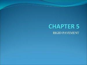 CHAPTER 5 RIGID PAVEMENT Characteristic of Rigid Pavement