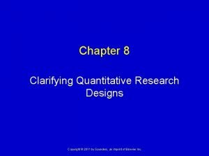 Chapter 8 Clarifying Quantitative Research Designs Copyright 2011