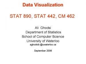 Data Visualization STAT 890 STAT 442 CM 462