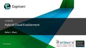 031116 Hybrid Cloud Enablement Neha S Bhatt 2016