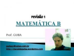 reviso 1 MATEMTICA B Prof GUIBA guibasryahoo com