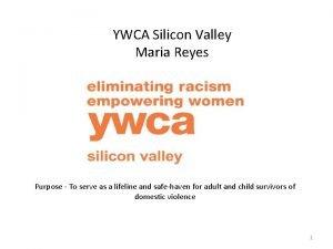 YWCA Silicon Valley Maria Reyes Purpose To serve