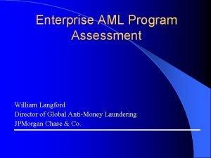 Enterprise AML Program Assessment William Langford Director of