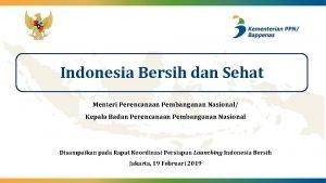 Indonesia Bersih dan Sehat Menteri Perencanaan Pembangunan Nasional