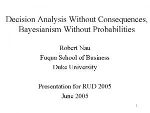 Decision Analysis Without Consequences Bayesianism Without Probabilities Robert