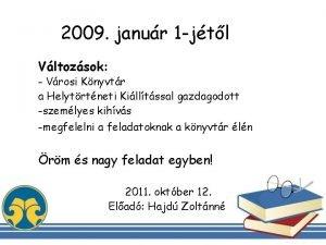 2009 janur 1 jtl Vltozsok Vrosi Knyvtr a