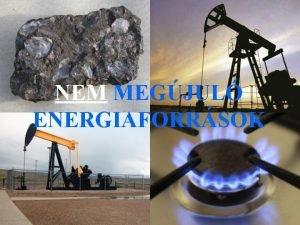 NEM MEGJUL ENERGIAFORRSOK Msnven FOSSZILIS ENERGIAHORDOZK Miutn kibnysztuk