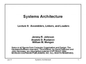 Systems Architecture Lecture 9 Assemblers Linkers and Loaders