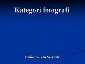 Kategori fotografi Daniar Wikan Setyanto Fotografi Jurnalistik Aliran