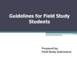 Guidelines for Field Study Students Prepared by Field