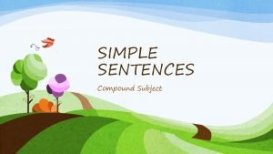 SIMPLE SENTENCES Compound Subject SIMPLE SENTENCES Simple sentences