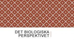 DET BIOLOGISKA PERSPEKTIVET BIOLOGISK PSYKOLOGI Biologisk psykologi omfattar