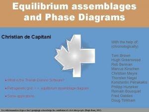 Equilibrium assemblages and Phase Diagrams Christian de Capitani