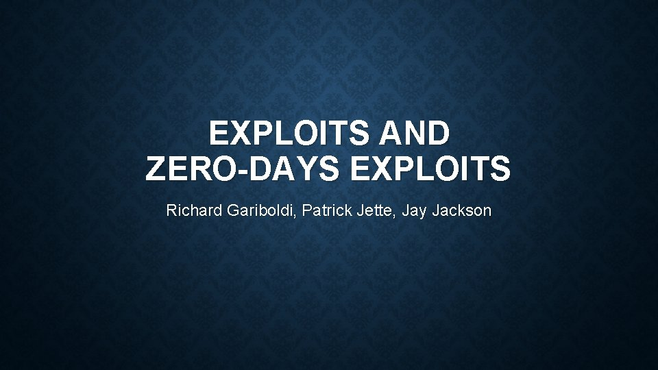 EXPLOITS AND ZERODAYS EXPLOITS Richard Gariboldi Patrick Jette