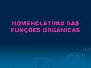 NOMENCLATURA DAS FUNES ORG NICAS RADICAIS ORG NICOS