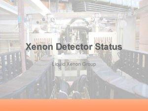 Xenon Detector Status Liquid Xenon Group Outline Detector