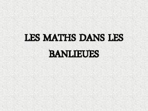 LES MATHS DANS LES BANLIEUES Les Maths dans