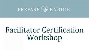Facilitator Certification Workshop 1 OVERVIEW OF THE PREPAREENRICH