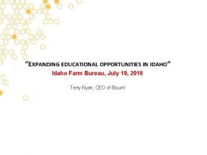 EXPANDING EDUCATIONAL OPPORTUNITIES IN IDAHO Idaho Farm Bureau