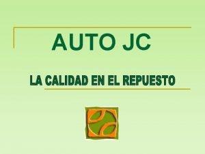 AUTO JC QUIENES SOMOS AUTO JC desde 1991