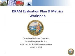DRAM Evaluation Plan Metrics Workshop Cathy Fogel Bruce