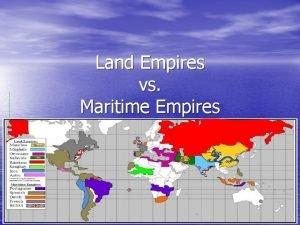 Land Empires vs Maritime Empires Land Empires Control