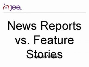 News Reports vs Feature Stories Feature Writing Agree