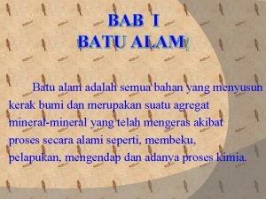 BAB I BATU ALAM Batu alam adalah semua