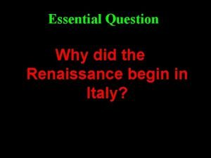 Essential Question Why did the Renaissance begin in