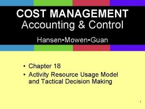 COST MANAGEMENT Accounting Control HansenMowenGuan Chapter 18 Activity