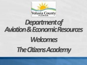 Departmentof AviationEconomic Resources Welcomes The Citizens Academy Economic