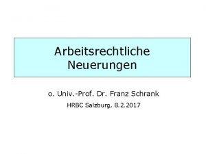 Arbeitsrechtliche Neuerungen o Univ Prof Dr Franz Schrank