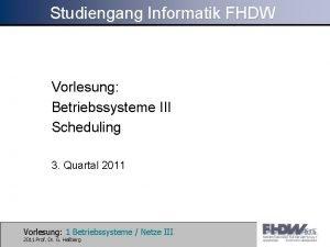 Studiengang Informatik FHDW Vorlesung Betriebssysteme III Scheduling 3