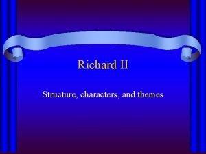 Richard II Structure characters and themes Richard II