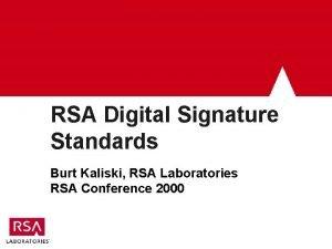 RSA Digital Signature Standards Burt Kaliski RSA Laboratories