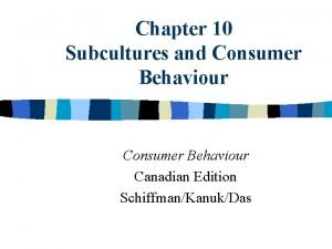Chapter 10 Subcultures and Consumer Behaviour Canadian Edition
