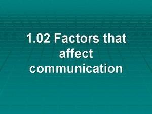1 02 Factors that affect communication Factors that