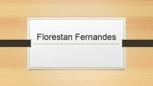 Florestan Fernandes Florestan Fernandes 1920 1995 Florestan Fernandes