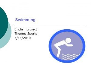 Swimming English project Theme Sports 4112010 Swimming is
