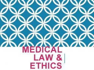 MEDICAL LAW ETHICS Ethics signifies moral values Medical