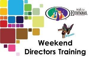 Weekend Directors Training CHOOSING WEEKEND DIRECTORS The Board