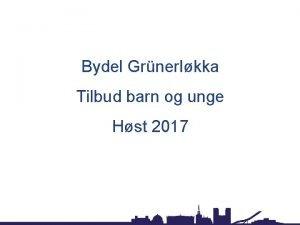 Bydel Grnerlkka Tilbud barn og unge Hst 2017